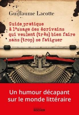 """Afficher """"Guide pratique à l'usage des écrivains qui veulent (très) bien faire sans (trop) se fatiguer"""""""