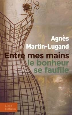 vignette de 'Entre mes mains le bonheur se faufile (Martin-Lugand, Agnès)'