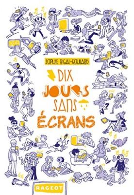 vignette de 'Dix jours sans écrans (Sophie Rigal-Goulard)'