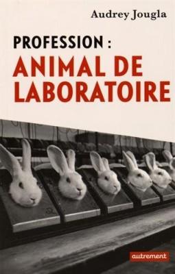 """Afficher """"Profession : animal de laboratoire"""""""