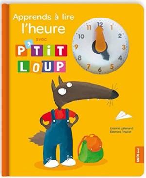 """Afficher """"Mes histoires de Loup Apprends à lire l'heure avec P'tit Loup"""""""