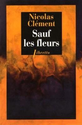 vignette de 'Sauf les fleurs (Nicolas Clément)'
