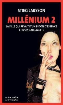 """Afficher """"Millénium n° 2 La Fille qui rêvait d'un bidon d'essence et d'une allumette"""""""