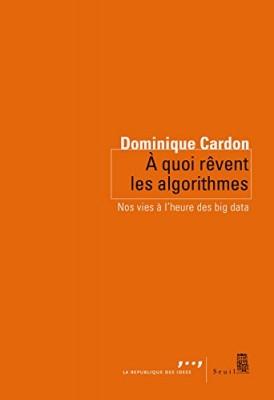 """Afficher """"A quoi rêvent les algorithmes Nos vies à l'heure des big data"""""""