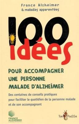 """Afficher """"100 idées pour accompagner une personne malade d'Alzheimer"""""""