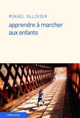 vignette de 'Apprendre à marcher aux enfants (Mikaël Ollivier)'
