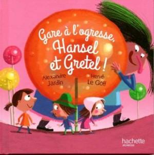 """Afficher """"Gare à l'ogresse, Hansel et Gretel !"""""""