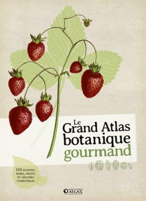"""Afficher """"grand atlas botanique gourmand (Le)"""""""