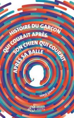 vignette de 'Histoire du garçon qui courait après son chien qui courait après sa balle (Hervé Giraud)'