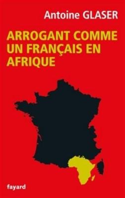 vignette de 'Arrogant comme un Français en Afrique (Antoine Glaser)'