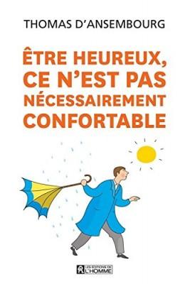 """Afficher """"Etre heureux, ce n'est pas nécessairement confortable"""""""