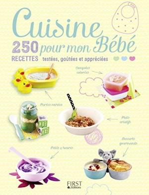 Couverture de Cuisine pour mon bébé : 250 recettes testées, goûtées et appréciées