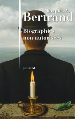 vignette de 'Biographies non autorisées (Jacques André Bertrand)'