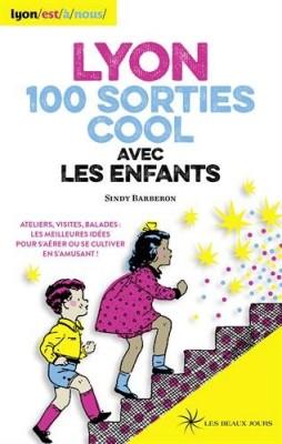 """Afficher """"Lyon, 100  cent sorties cool avec les enfants"""""""