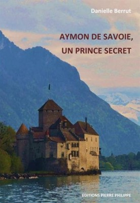 """Afficher """"Aymon de Savoie, un prince secret"""""""