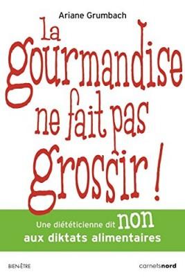 vignette de 'La gourmandise ne fait pas grossir ! (Ariane Grumbach)'