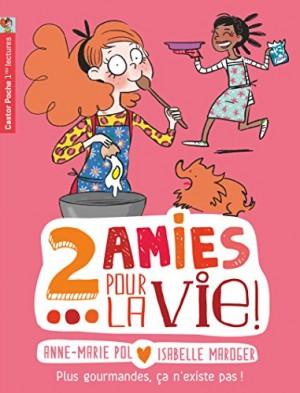 """Afficher """"2 amies pour la vie ! n° 6 Plus gourmandes, ça n'existe pas !"""""""