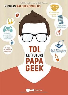 vignette de 'Toi le futur papa geek (Nicolas Kalogeropoulos)'