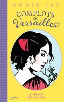 vignette de 'Complots à Versailles n° 4<br /> Le trésor des Rovigny (Annie Jay)'