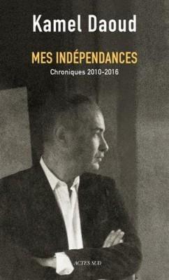 vignette de 'Mes indépendances (Kamel DAOUD)'