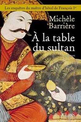 """Afficher """"Les enquêtes du maître d'hôtel de François Ier A la table du sultan"""""""
