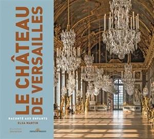 """Afficher """"Château de Versailles raconté aux enfants (Le)"""""""