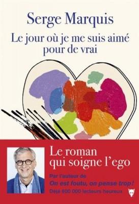 vignette de 'Le jour où je me suis aimé pour de vrai (Serge Marquis)'