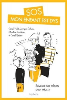 vignette de 'SOS mon enfant est dys (Carol Valet, Jennifer Delrieu, Claudine Gardères... [et al.])'