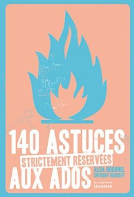 """Afficher """"140 astuces strictement réservées aux ados"""""""