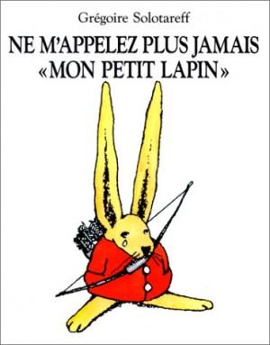 """Afficher """"Ne m'appelez plus jamais 'mon petit lapin'"""""""