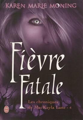 """Afficher """"Les chroniques de MacKayla Lane n° 4 Fièvre fatale"""""""