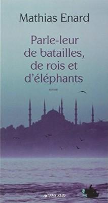 vignette de 'Parle-leur de batailles, de rois et d'éléphants (Mathias Enard)'