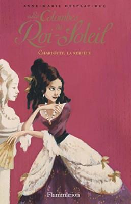 """Afficher """"Les colombes du Roi-Soleil n° 3Charlotte, la rebelle"""""""