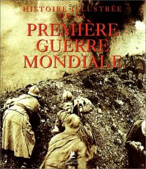 """Afficher """"Histoire illustrée de la Première Guerre mondiale"""""""