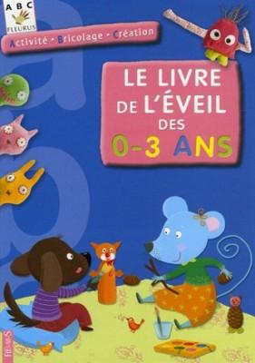 """Afficher """"Le livre de l'éveil des 0-3 ans"""""""