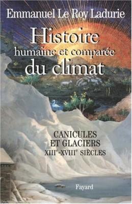 vignette de 'Histoire humaine et comparée du climat n° 1<br /> Canicules et glaciers, XIIIe-XVIIIe siècle (Emmanuel Le Roy Ladurie)'