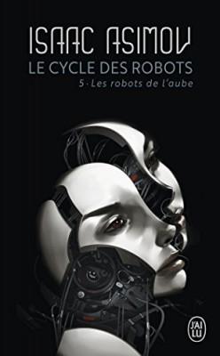 """Afficher """"Le cycle des robots n° 5 Les robots de l'aube"""""""