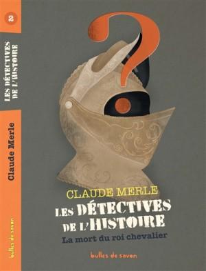 vignette de 'Les Détectives de l'histoire n° 02<br /> La mort du roi chevalier (Claude Merle)'