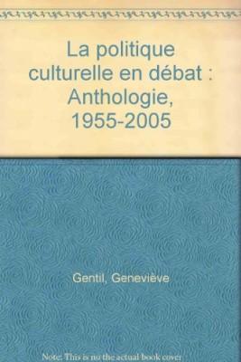 """Afficher """"La politique culturelle en débat Anthologie, 1955 - 2005"""""""