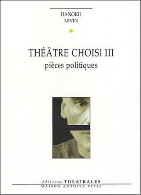 """Afficher """"Théâtre choisi / Hanokh Levin n° 3 Théâtre choisi"""""""