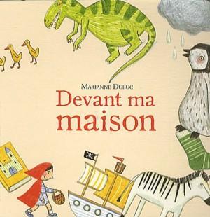 vignette de 'Devant ma maison (Marianne Dubuc)'