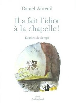 """Afficher """"Il a fait l'idiot à la chapelle !"""""""