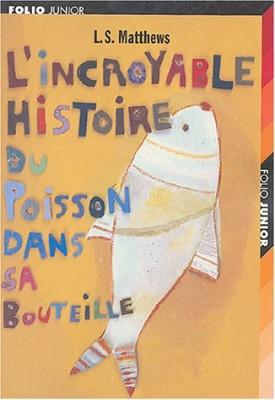 """Afficher """"L'Incroyable histoire du poisson dans sa bouteille"""""""