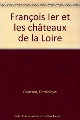 """Afficher """"François Ier et les châteaux de la Loire"""""""