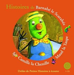 """Afficher """"Histoires de Barnabé le scarabée, Camille la chenille, Maud la taupe"""""""