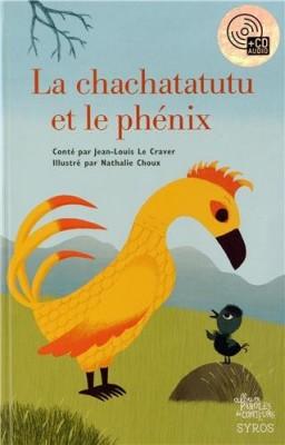 vignette de 'La chachatatutu et le phénix (Jean-Louis Le Craver)'