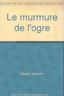 """Afficher """"Le murmure de l'ogre"""""""
