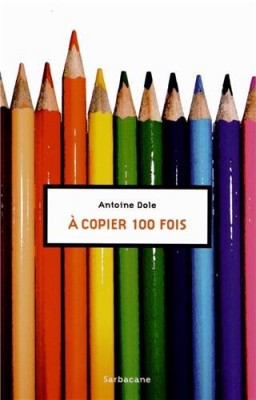 vignette de 'A copier 100 fois (Antoine Dole)'