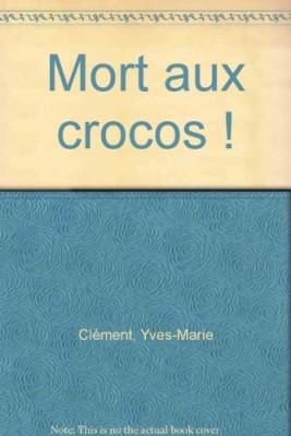 """Afficher """"Mort aux crocos !"""""""
