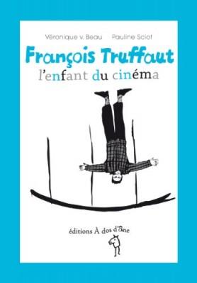 """Afficher """"François Truffaut, l'enfant du cinéma"""""""